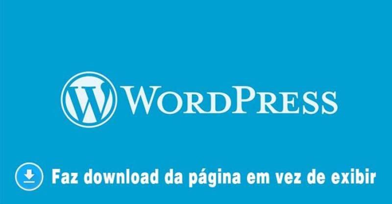 Erro! WordPress faz download de arquivo em vez de abrir página